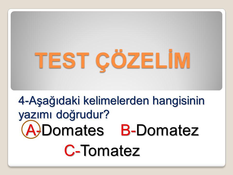 TEST ÇÖZELİM TEST ÇÖZELİM 4-Aşağıdaki kelimelerden hangisinin yazımı doğrudur? A-Domates B-Domatez C-Tomatez