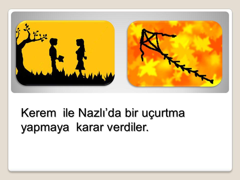 Kerem ile Nazlı'da bir uçurtma yapmaya karar verdiler.