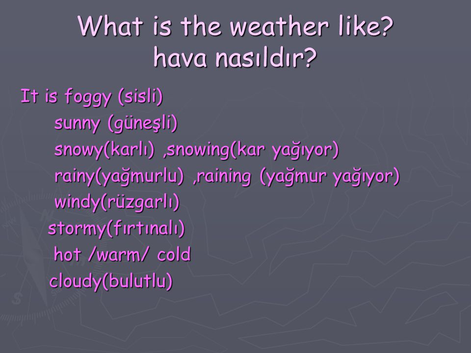What is the weather like. hava nasıldır.
