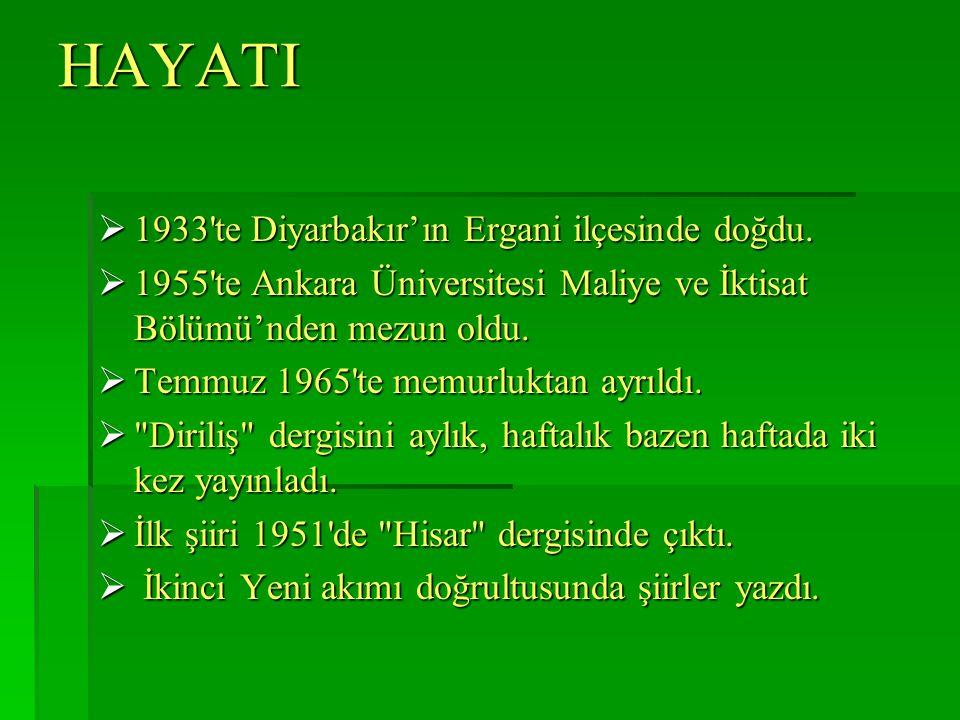 HAYATI  1933 te Diyarbakır'ın Ergani ilçesinde doğdu.