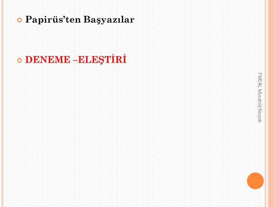 Papirüs'ten Başyazılar DENEME –ELEŞTİRİ FMEAL Mücahid Serçek