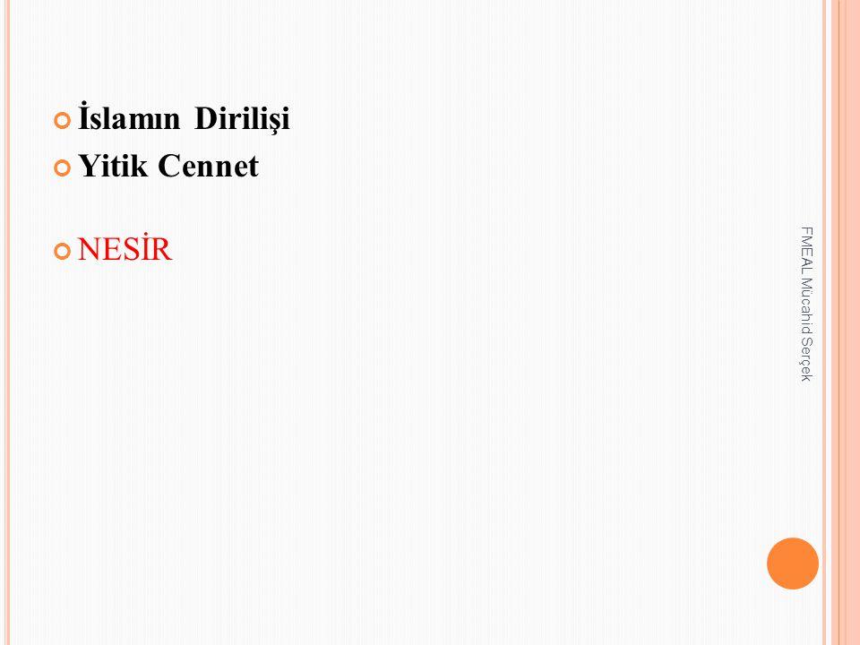 İslamın Dirilişi Yitik Cennet NESİR FMEAL Mücahid Serçek