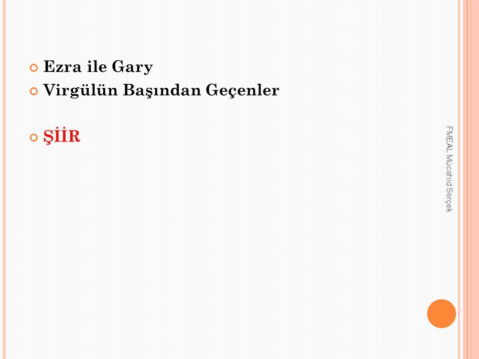 Ezra ile Gary Virgülün Başından Geçenler ŞİİR FMEAL Mücahid Serçek