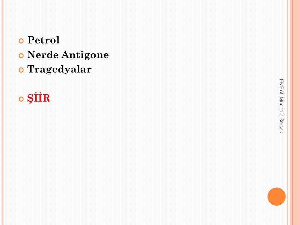 Petrol Nerde Antigone Tragedyalar ŞİİR FMEAL Mücahid Serçek