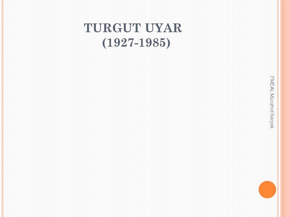 TURGUT UYAR (1927-1985) FMEAL Mücahid Serçek