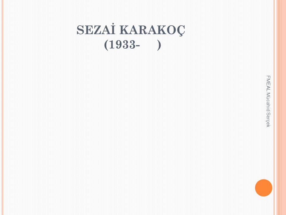SEZAİ KARAKOÇ (1933- ) FMEAL Mücahid Serçek