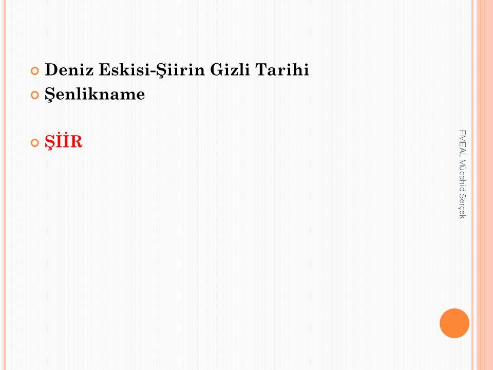Deniz Eskisi-Şiirin Gizli Tarihi Şenlikname ŞİİR FMEAL Mücahid Serçek