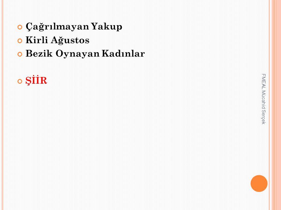 Çağrılmayan Yakup Kirli Ağustos Bezik Oynayan Kadınlar ŞİİR FMEAL Mücahid Serçek