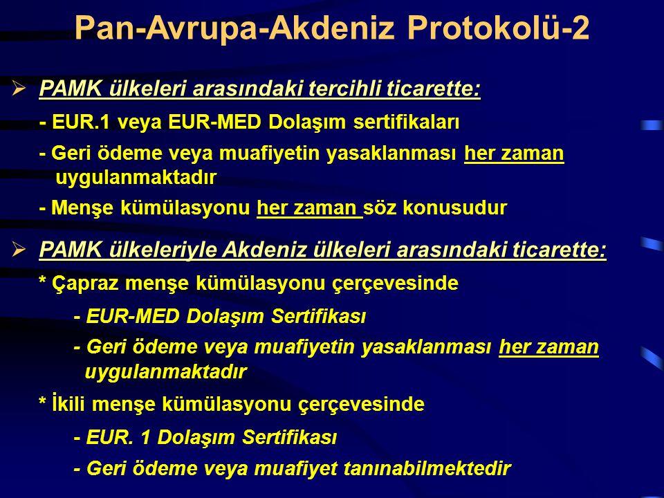  PAMK ülkeleri arasındaki tercihli ticarette: - EUR.1 veya EUR-MED Dolaşım sertifikaları - Geri ödeme veya muafiyetin yasaklanması her zaman uygulanm