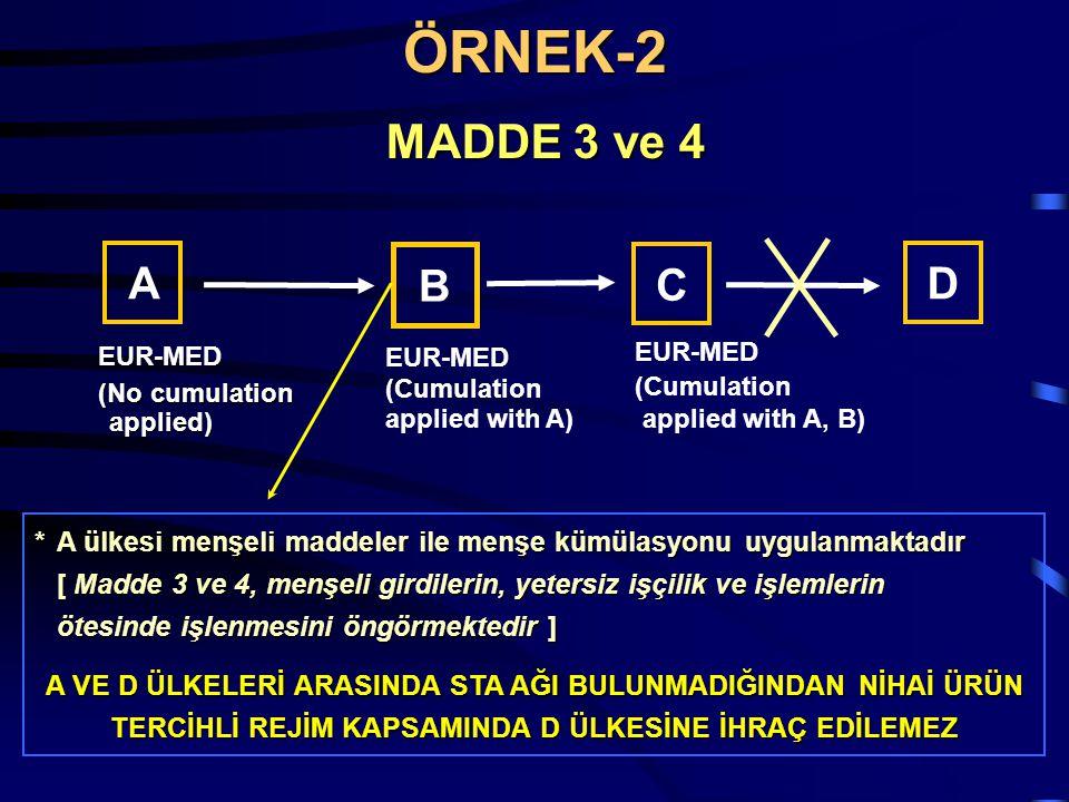 MADDE 3 ve 4 A ülkesi menşeli maddeler ile menşe kümülasyonu uygulanmaktadır [ Madde 3 ve 4, menşeli girdilerin, yetersiz işçilik ve işlemlerin ötesin