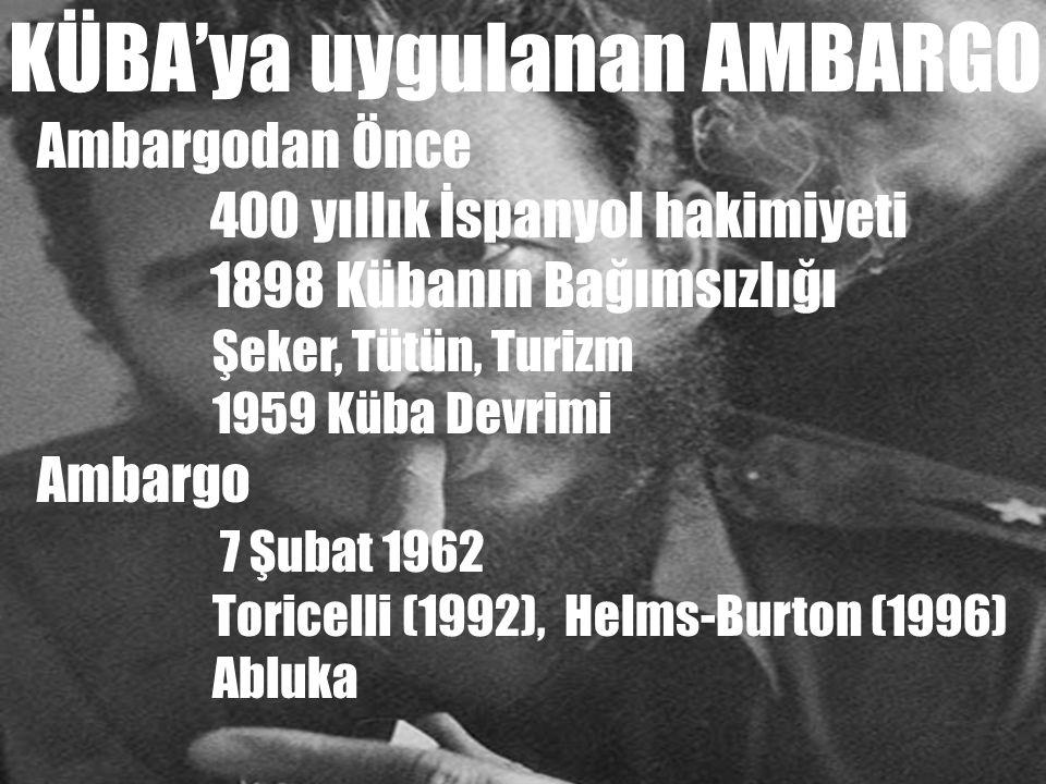 KÜBA'ya uygulanan AMBARGO Ambargodan Önce 400 yıllık İspanyol hakimiyeti 1898 Kübanın Bağımsızlığı Şeker, Tütün, Turizm 1959 Küba Devrimi Ambargo 7 Şu