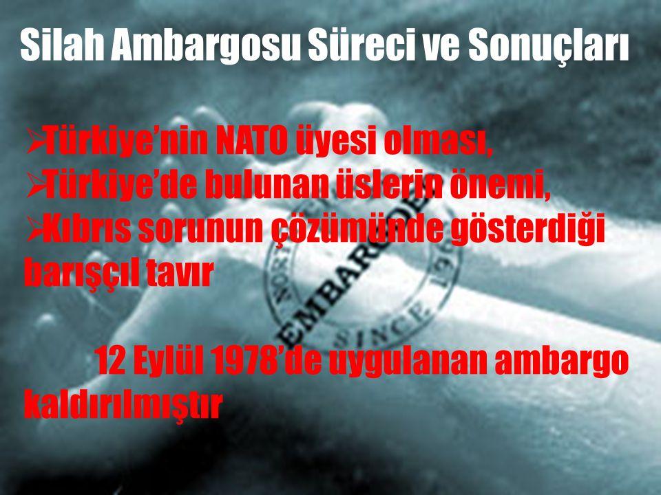  Türkiye'nin NATO üyesi olması,  Türkiye'de bulunan üslerin önemi,  Kıbrıs sorunun çözümünde gösterdiği barışçıl tavır 12 Eylül 1978'de uygulanan a