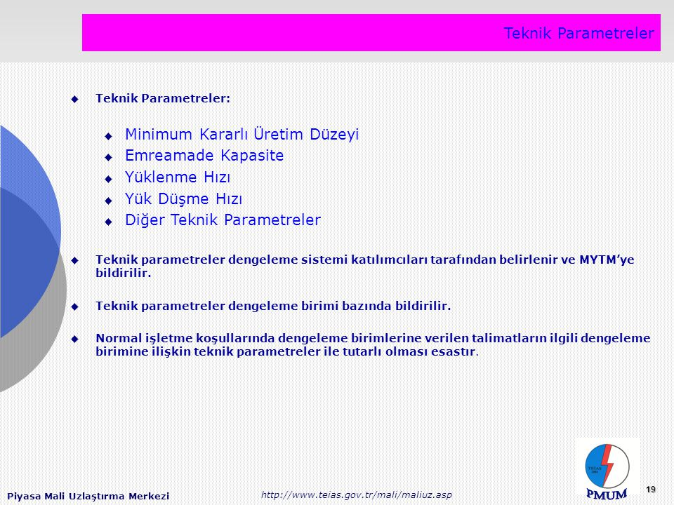 Piyasa Mali Uzlaştırma Merkezi http://www.teias.gov.tr/mali/maliuz.asp 19 Teknik Parametreler  Teknik Parametreler:  Minimum Kararlı Üretim Düzeyi 