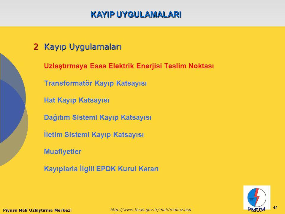 Piyasa Mali Uzlaştırma Merkezi http://www.teias.gov.tr/mali/maliuz.asp 47 2Kayıp Uygulamaları Uzlaştırmaya Esas Elektrik Enerjisi Teslim Noktası Transformatör Kayıp Katsayısı Hat Kayıp Katsayısı Dağıtım Sistemi Kayıp Katsayısı İletim Sistemi Kayıp Katsayısı Muafiyetler Kayıplarla İlgili EPDK Kurul Kararı KAYIP UYGULAMALARI