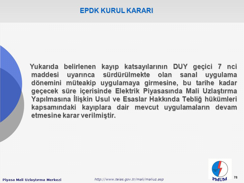 Piyasa Mali Uzlaştırma Merkezi http://www.teias.gov.tr/mali/maliuz.asp 78 Yukarıda belirlenen kayıp katsayılarının DUY geçici 7 nci maddesi uyarınca s