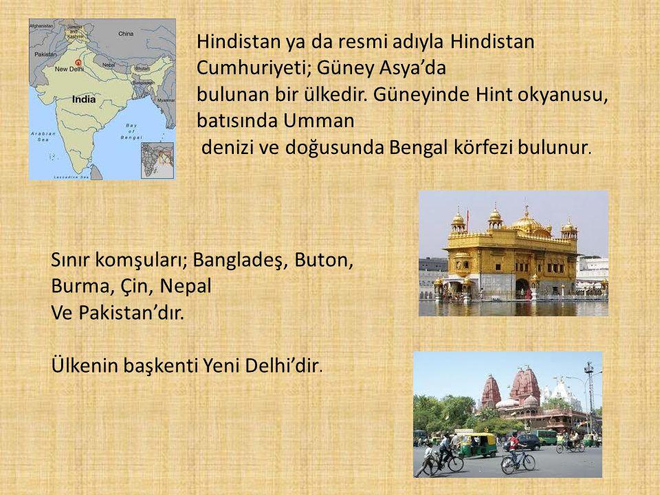 Hindistan ya da resmi adıyla Hindistan Cumhuriyeti; Güney Asya'da bulunan bir ülkedir. Güneyinde Hint okyanusu, batısında Umman denizi ve doğusunda Be