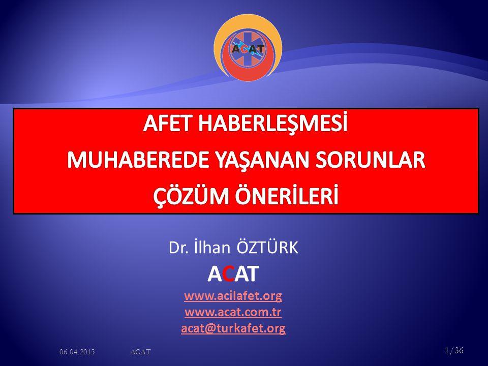 1/36 06.04.2015ACAT Dr. İlhan ÖZTÜRK ACAT www.acilafet.org www.acat.com.tr acat@turkafet.org
