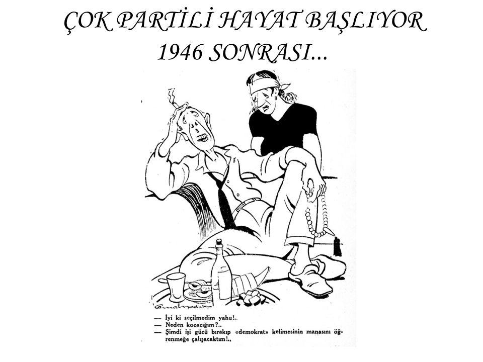 ÇOK PARTİLİ HAYAT BAŞLIYOR 1946 SONRASI...