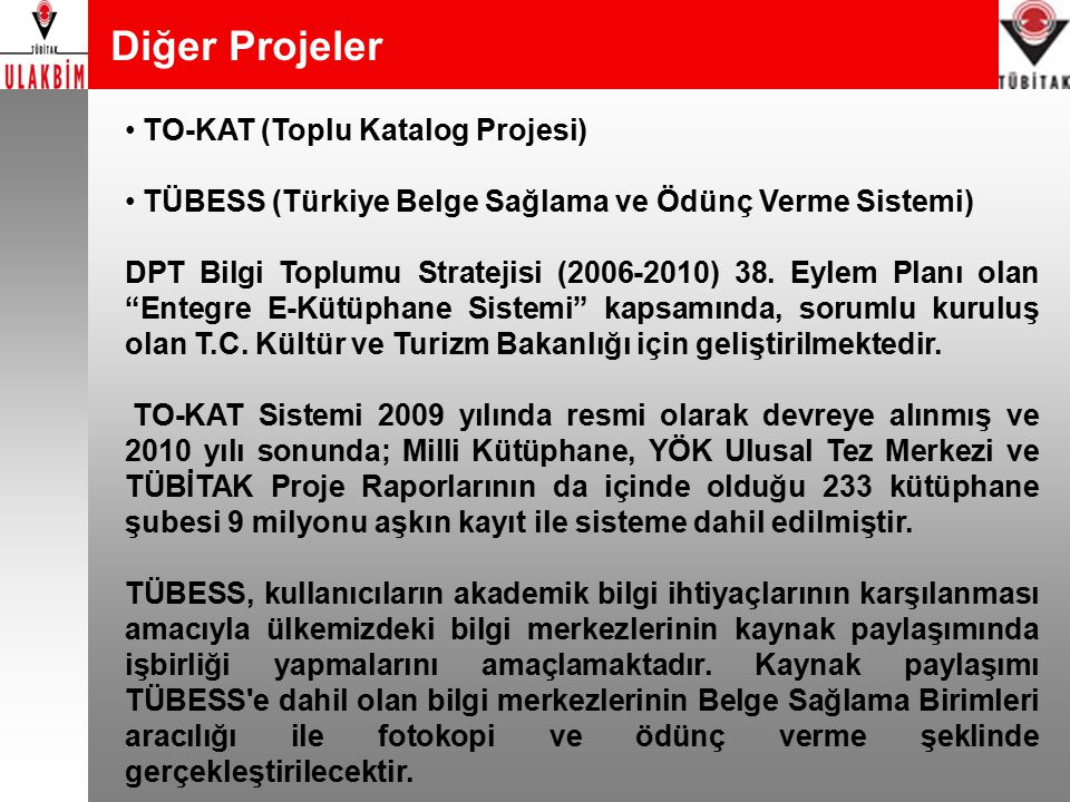 Diğer Projeler TO-KAT (Toplu Katalog Projesi) TÜBESS (Türkiye Belge Sağlama ve Ödünç Verme Sistemi) DPT Bilgi Toplumu Stratejisi (2006-2010) 38. Eylem