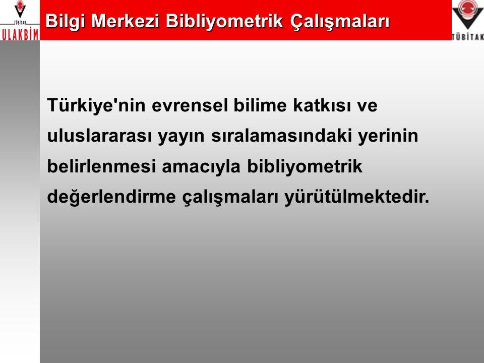 Bilgi Merkezi Bibliyometrik Çalışmaları Türkiye'nin evrensel bilime katkısı ve uluslararası yayın sıralamasındaki yerinin belirlenmesi amacıyla bibliy