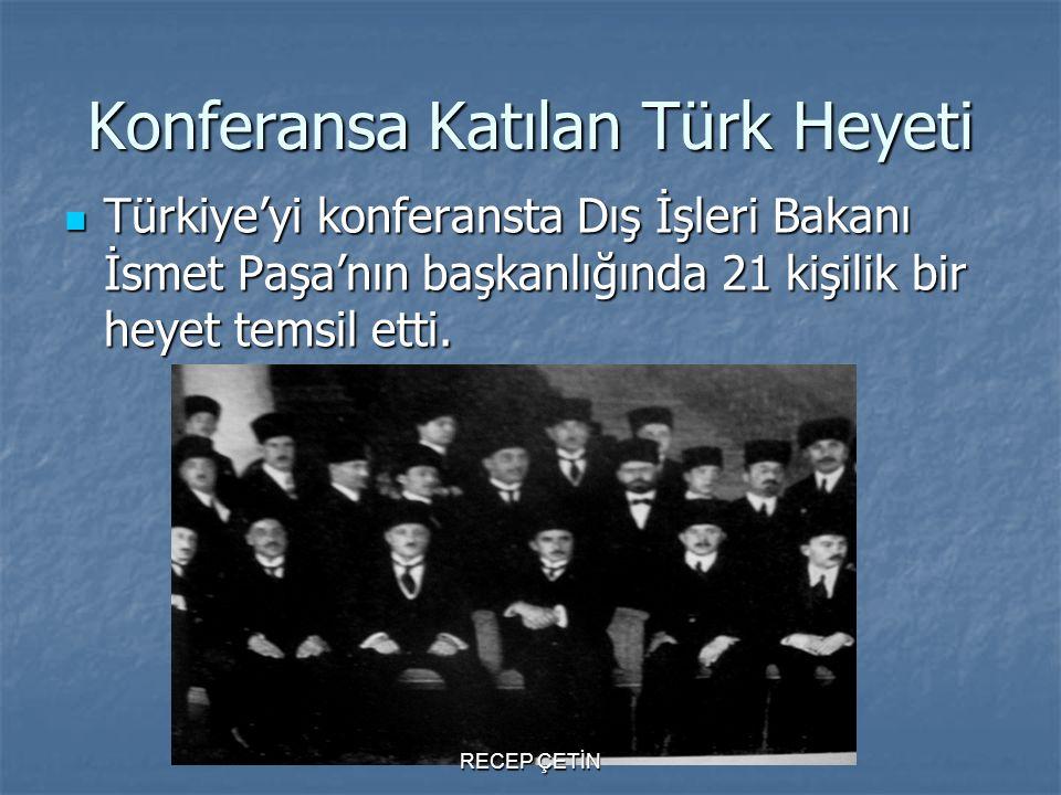Konferansa Katılan Türk Heyeti Türkiye'yi konferansta Dış İşleri Bakanı İsmet Paşa'nın başkanlığında 21 kişilik bir heyet temsil etti. Türkiye'yi konf
