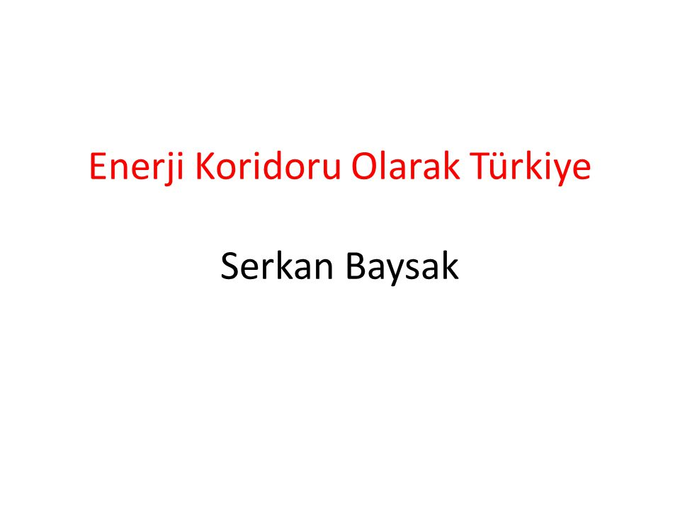 Enerji Koridoru Olarak Türkiye Serkan Baysak