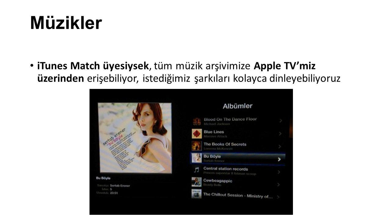 Müzikler iTunes Match üyesiysek, tüm müzik arşivimize Apple TV'miz üzerinden erişebiliyor, istediğimiz şarkıları kolayca dinleyebiliyoruz