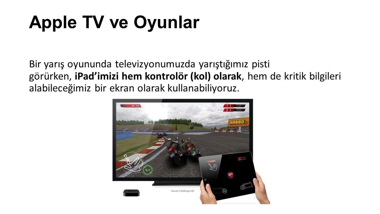 Apple TV ve Oyunlar Bir yarış oyununda televizyonumuzda yarıştığımız pisti görürken, iPad'imizi hem kontrolör (kol) olarak, hem de kritik bilgileri al