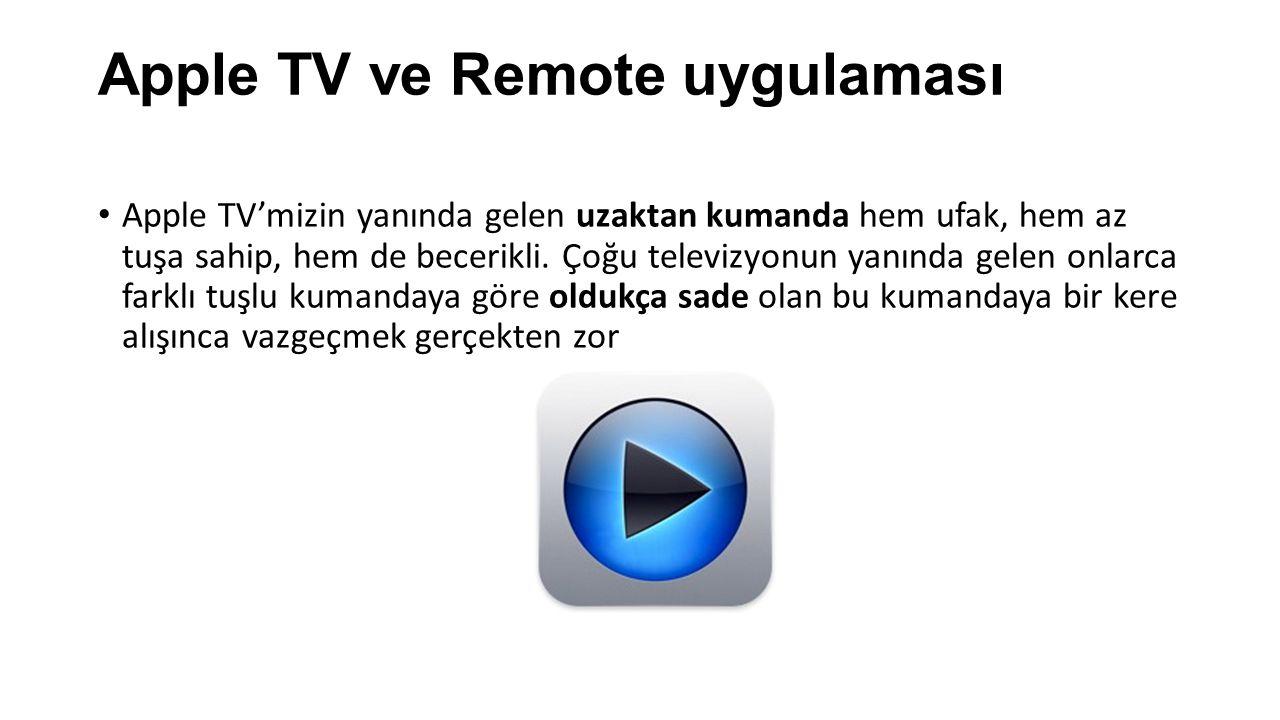 Apple TV ve Remote uygulaması Apple TV'mizin yanında gelen uzaktan kumanda hem ufak, hem az tuşa sahip, hem de becerikli. Çoğu televizyonun yanında ge