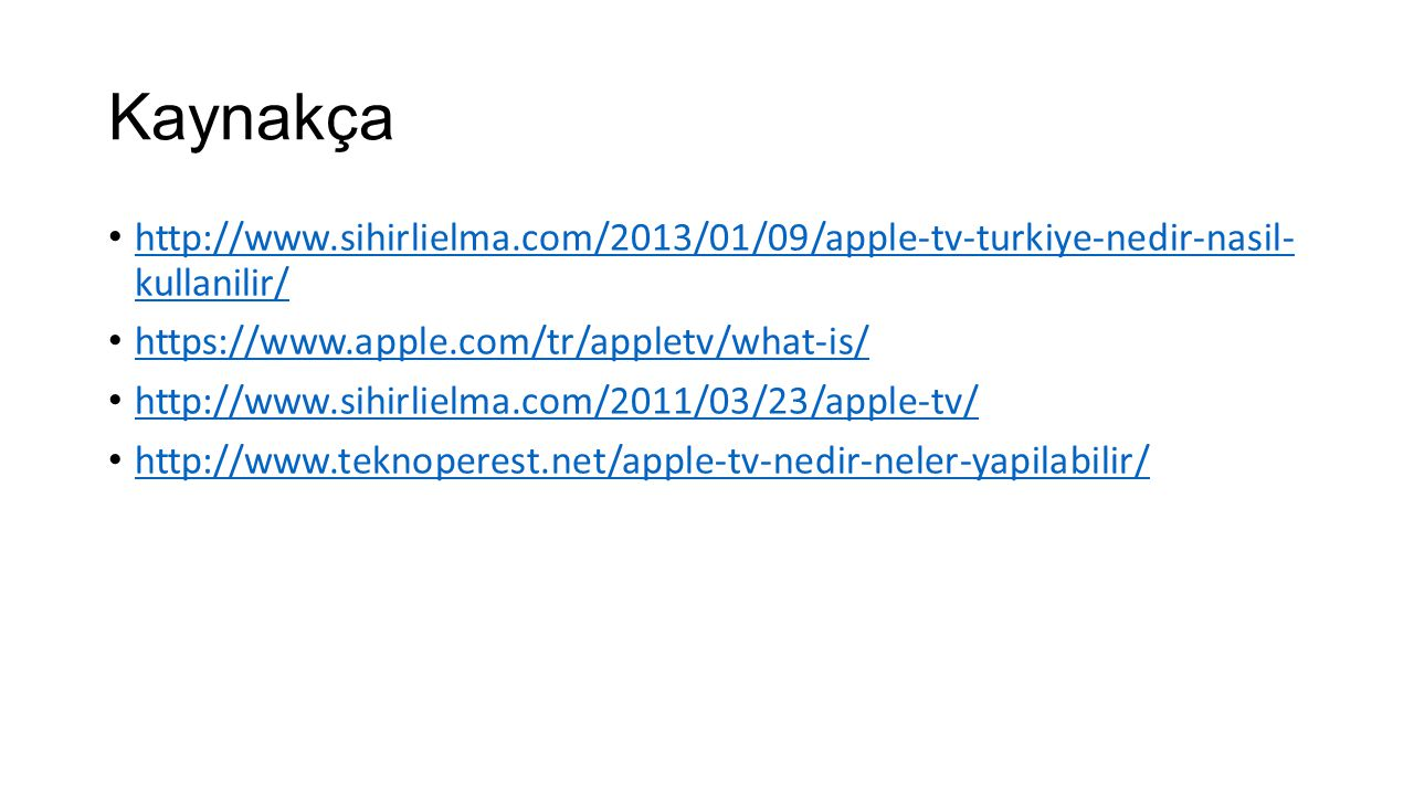 Kaynakça http://www.sihirlielma.com/2013/01/09/apple-tv-turkiye-nedir-nasil- kullanilir/ http://www.sihirlielma.com/2013/01/09/apple-tv-turkiye-nedir-