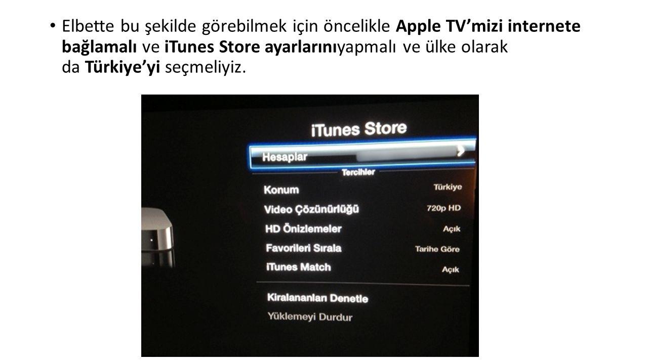 Elbette bu şekilde görebilmek için öncelikle Apple TV'mizi internete bağlamalı ve iTunes Store ayarlarınıyapmalı ve ülke olarak da Türkiye'yi seçmeliy