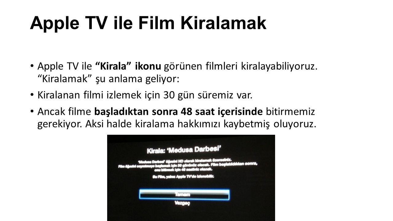 """Apple TV ile Film Kiralamak Apple TV ile """"Kirala"""" ikonu görünen filmleri kiralayabiliyoruz. """"Kiralamak"""" şu anlama geliyor: Kiralanan filmi izlemek içi"""
