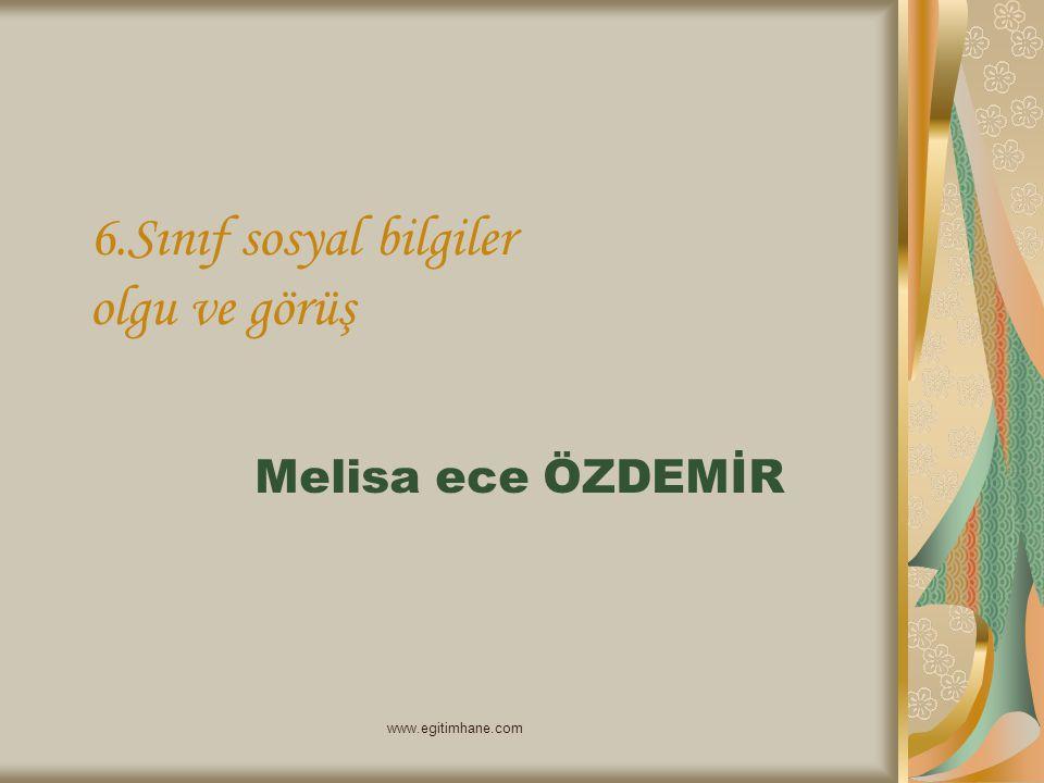 6.Sınıf sosyal bilgiler olgu ve görüş Melisa ece ÖZDEMİR www.egitimhane.com