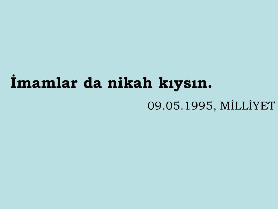 İmamlar da nikah kıysın. 09.05.1995, MİLLİYET