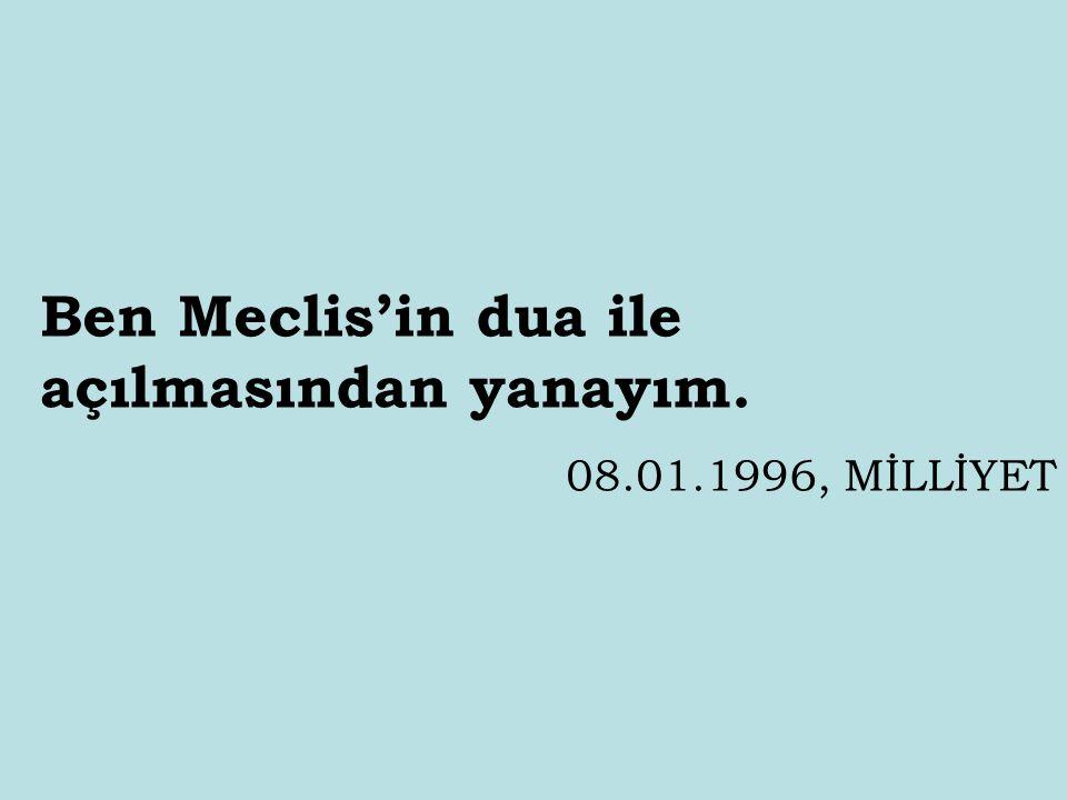 Ben Meclis'in dua ile açılmasından yanayım. 08.01.1996, MİLLİYET