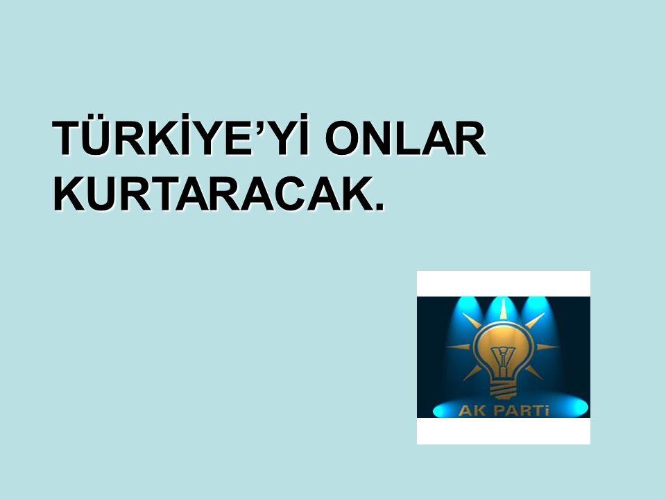 TÜRKİYE'Yİ ONLAR KURTARACAK.
