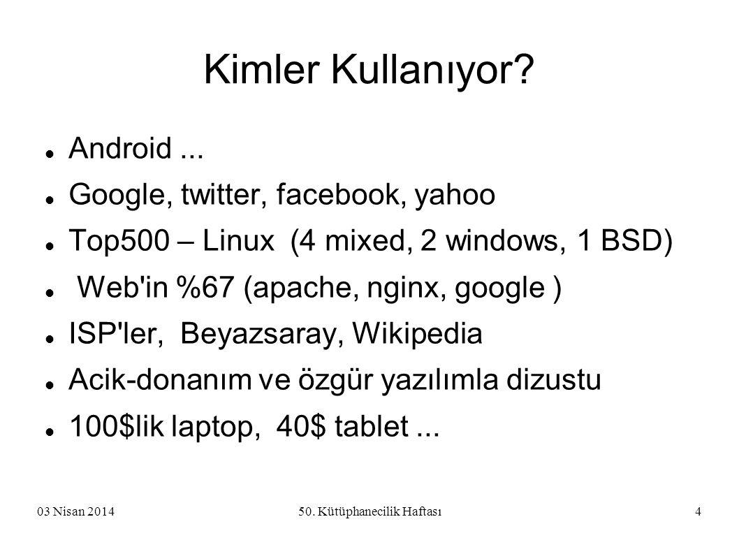 03 Nisan 201450. Kütüphanecilik Haftası4 Kimler Kullanıyor? Android... Google, twitter, facebook, yahoo Top500 – Linux (4 mixed, 2 windows, 1 BSD) Web