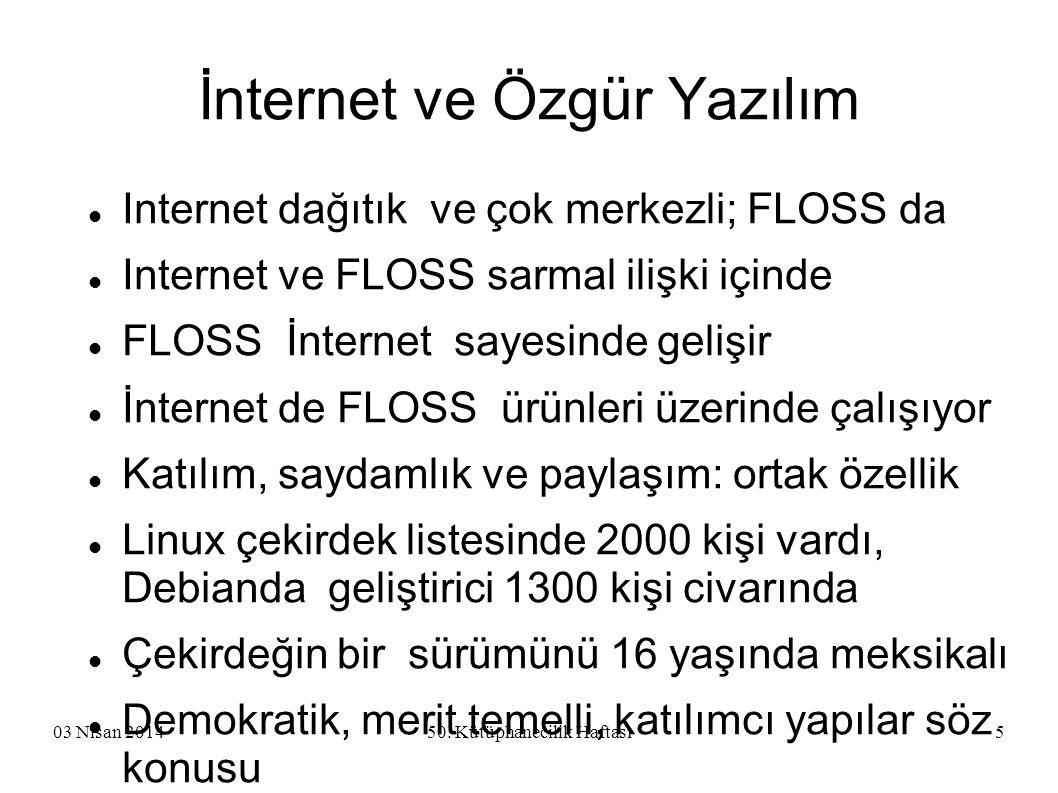03 Nisan 201450. Kütüphanecilik Haftası5 İnternet ve Özgür Yazılım Internet dağıtık ve çok merkezli; FLOSS da Internet ve FLOSS sarmal ilişki içinde F