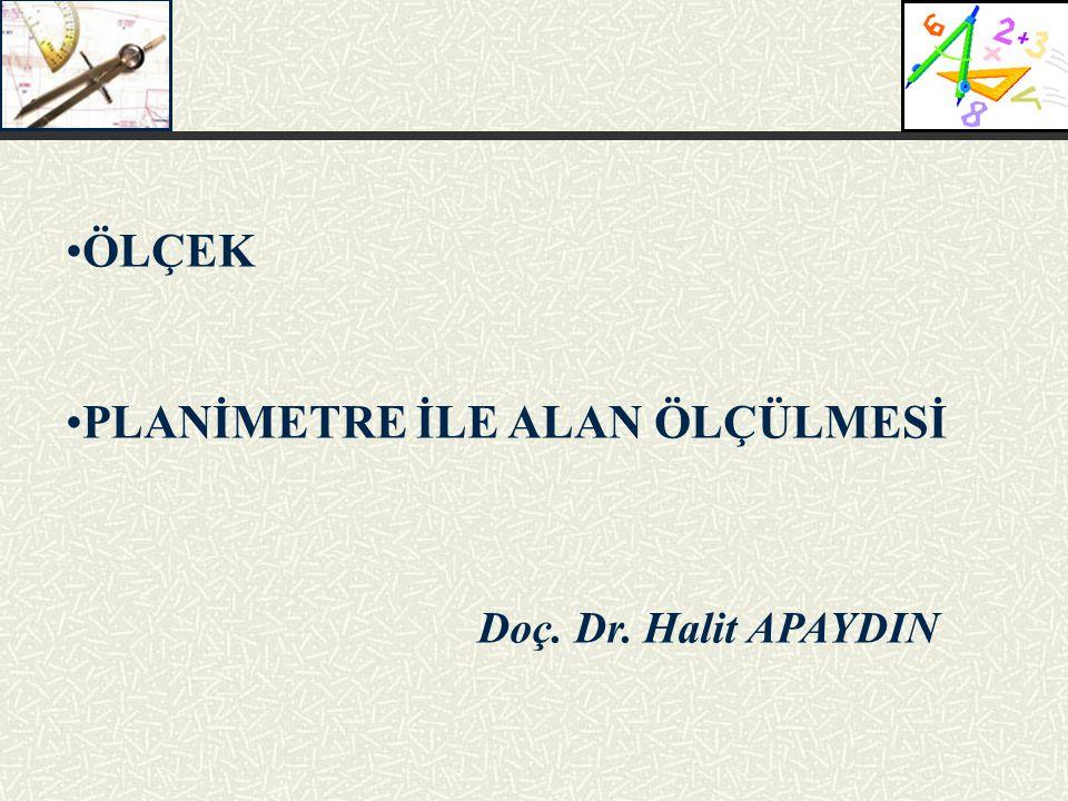 Doç. Dr. Halit APAYDIN ÖLÇEK PLANİMETRE İLE ALAN ÖLÇÜLMESİ