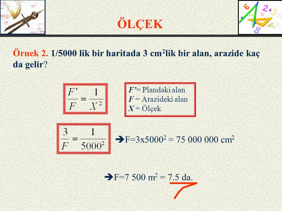 ÖLÇEK Örnek 2.1/5000 lik bir haritada 3 cm 2 lik bir alan, arazide kaç da gelir.