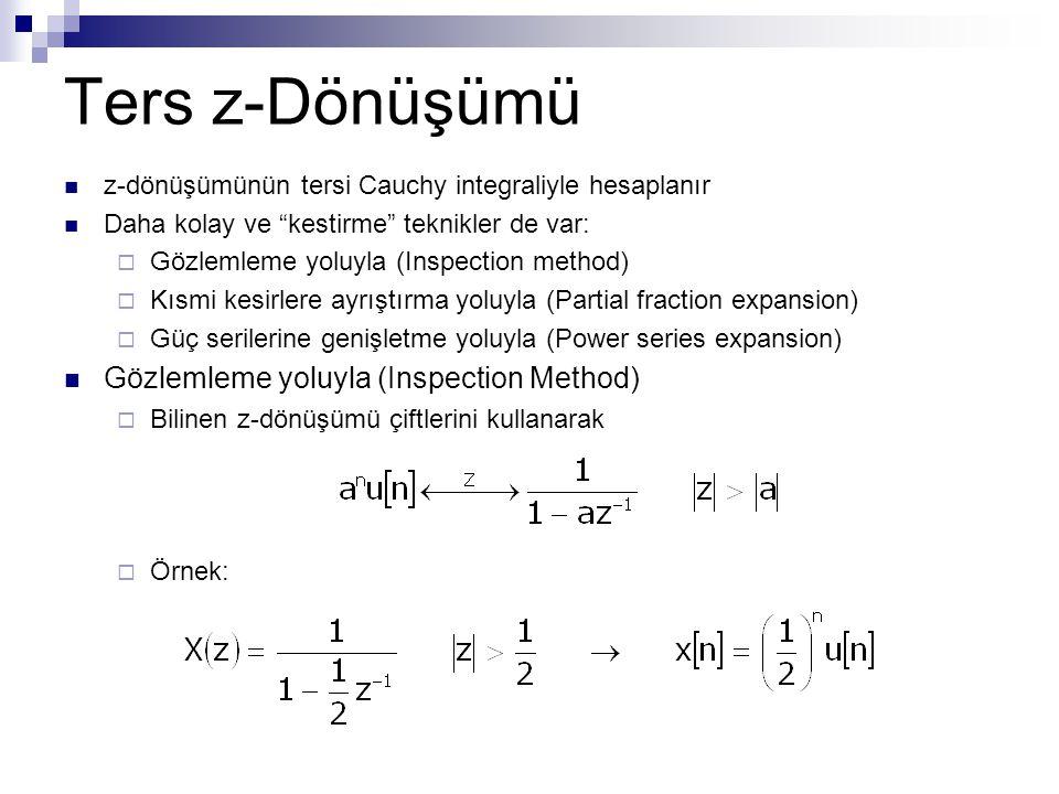 """z-dönüşümünün tersi Cauchy integraliyle hesaplanır Daha kolay ve """"kestirme"""" teknikler de var:  Gözlemleme yoluyla (Inspection method)  Kısmi kesirle"""