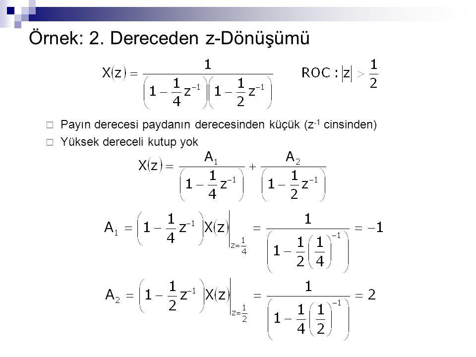 Örnek: 2. Dereceden z-Dönüşümü  Payın derecesi paydanın derecesinden küçük (z -1 cinsinden)  Yüksek dereceli kutup yok