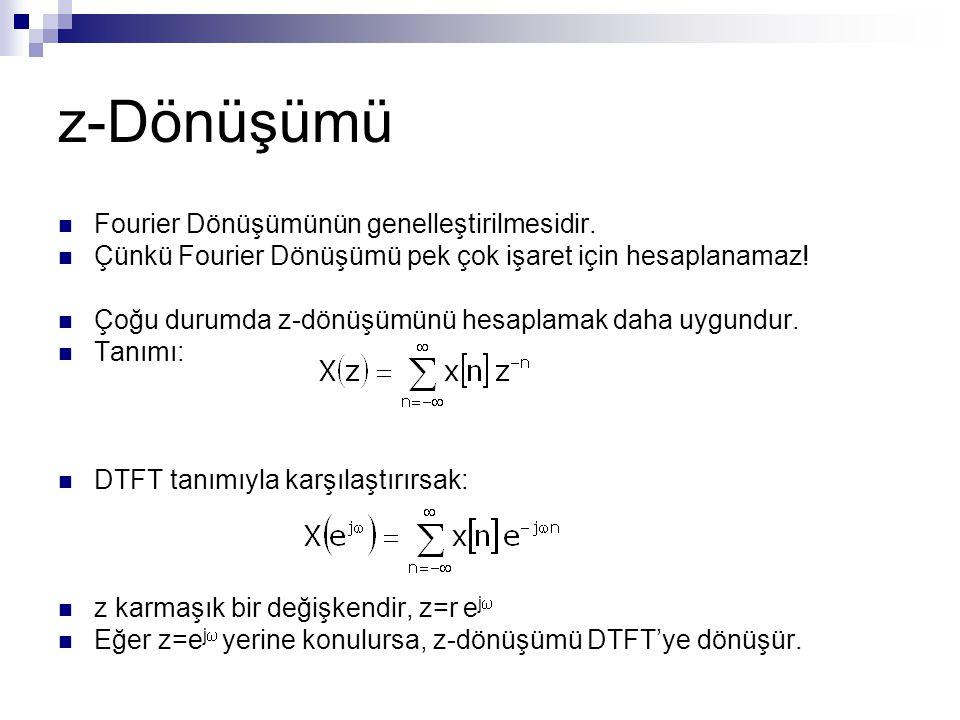 z-Dönüşümü Fourier Dönüşümünün genelleştirilmesidir. Çünkü Fourier Dönüşümü pek çok işaret için hesaplanamaz! Çoğu durumda z-dönüşümünü hesaplamak dah