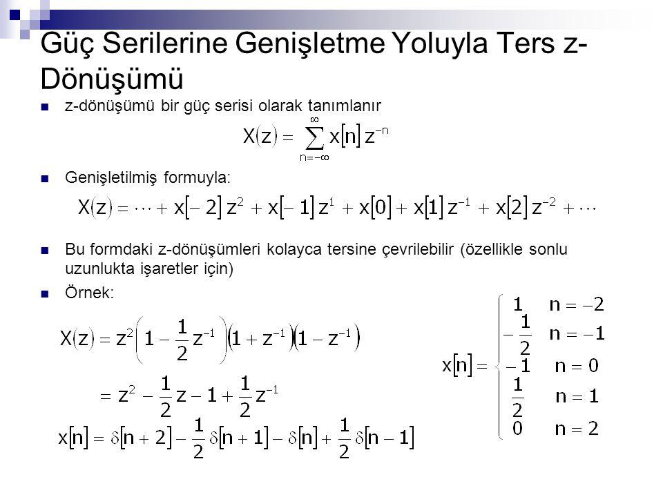 Güç Serilerine Genişletme Yoluyla Ters z- Dönüşümü z-dönüşümü bir güç serisi olarak tanımlanır Genişletilmiş formuyla: Bu formdaki z-dönüşümleri kolay