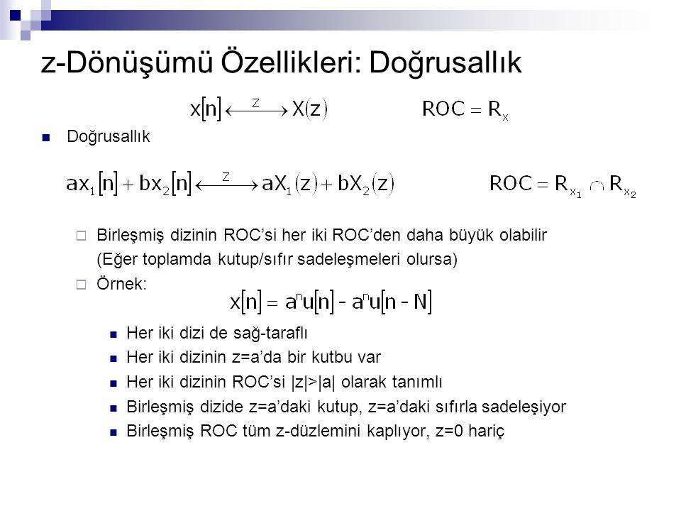 z-Dönüşümü Özellikleri: Doğrusallık Doğrusallık  Birleşmiş dizinin ROC'si her iki ROC'den daha büyük olabilir (Eğer toplamda kutup/sıfır sadeleşmeler