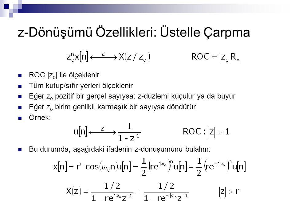 z-Dönüşümü Özellikleri: Üstelle Çarpma ROC |z o | ile ölçeklenir Tüm kutup/sıfır yerleri ölçeklenir Eğer z o pozitif bir gerçel sayıysa: z-düzlemi küç