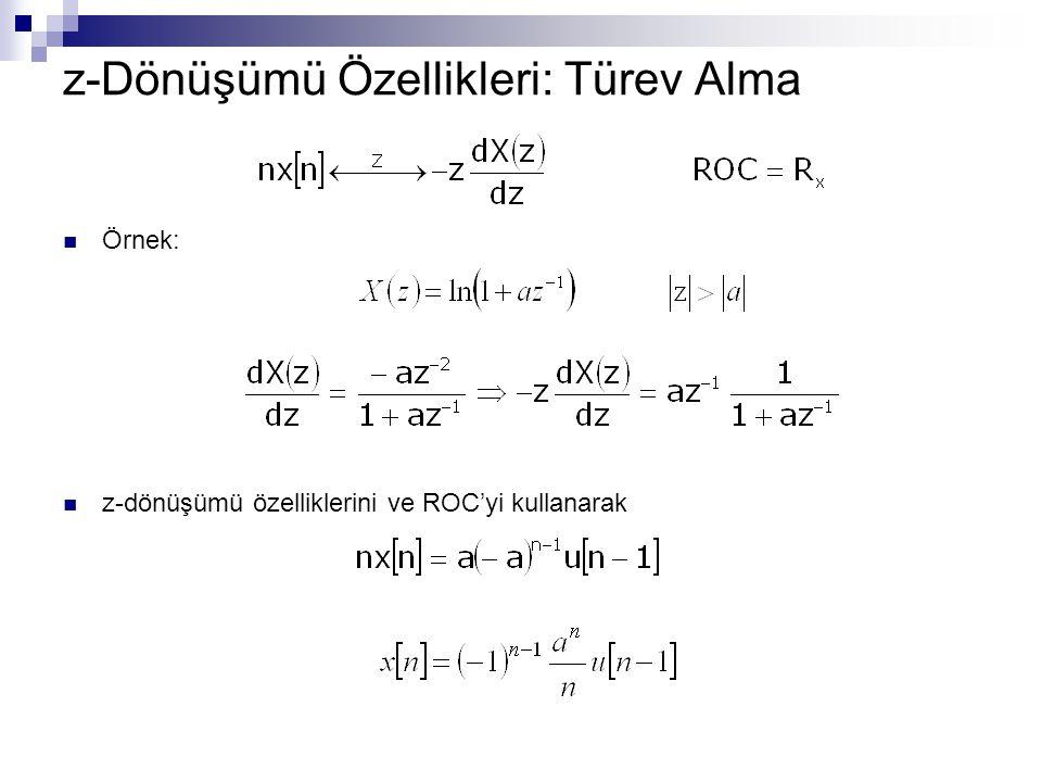 z-Dönüşümü Özellikleri: Türev Alma Örnek: z-dönüşümü özelliklerini ve ROC'yi kullanarak