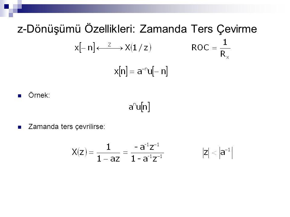 z-Dönüşümü Özellikleri: Zamanda Ters Çevirme Örnek: Zamanda ters çevrilirse: