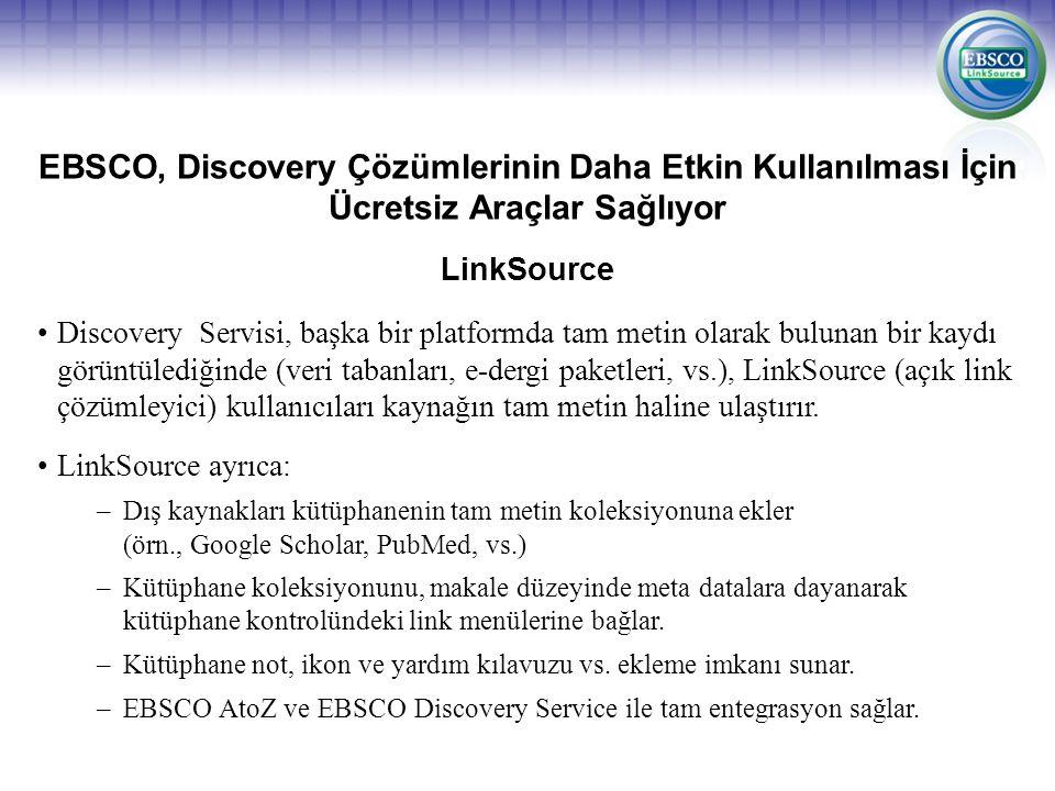 EBSCO, Discovery Çözümlerinin Daha Etkin Kullanılması İçin Ücretsiz Araçlar Sağlıyor Discovery Servisi, başka bir platformda tam metin olarak bulunan bir kaydı görüntülediğinde (veri tabanları, e-dergi paketleri, vs.), LinkSource (açık link çözümleyici) kullanıcıları kaynağın tam metin haline ulaştırır.