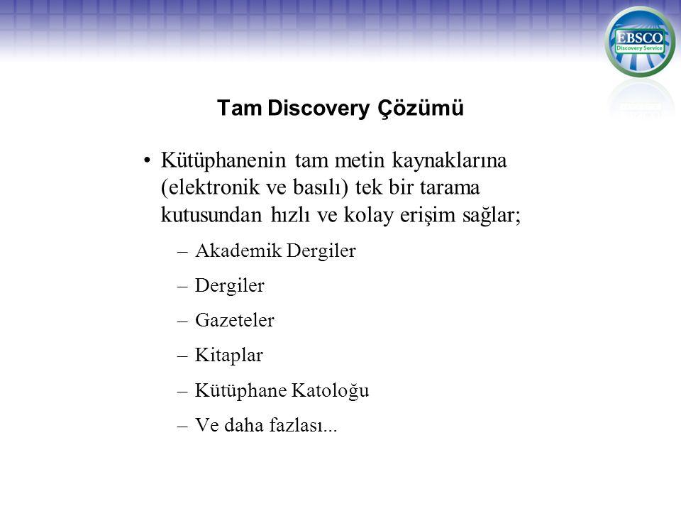 Tam Discovery Çözümü Kütüphanenin tam metin kaynaklarına (elektronik ve basılı) tek bir tarama kutusundan hızlı ve kolay erişim sağlar; –Akademik Dergiler –Dergiler –Gazeteler –Kitaplar –Kütüphane Katoloğu –Ve daha fazlası...